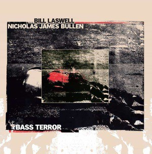 'Bass Terror' by Bill Laswell / Nicholas James Bullen