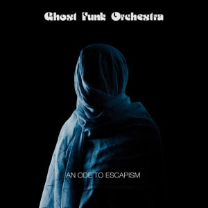 'An Ode To Escapism' by Ghost Funk Orchestra