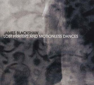 'Lost Prayers & Motionless Dances' by James Blackshaw