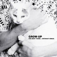 The Best Thing/Without Wings by Grow Up