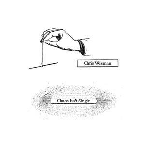 'Chaos Isn't Single' by Chris Weisman