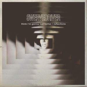 'Think I'm Gonna Feel Better / Reflections' by Swervedriver