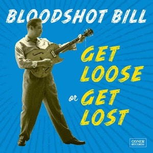 'Get Loose Or Get Lost' by Bloodshot Bill