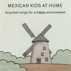 Recycled Songs For A Happy Environment by Mexican Kids At home