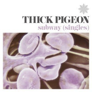 'Subway (Singles)' by Thick Pigeon