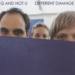 'Different Damage' by Q And Not U