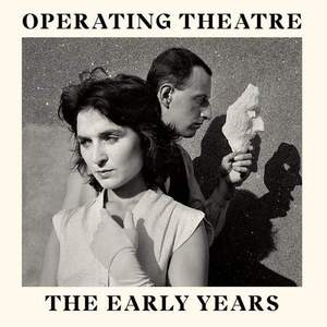 'The Early Years' by Operating Theatre