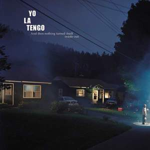 'And Then Nothing Turned Itself Inside Out' by Yo La Tengo