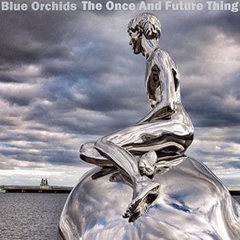 'The Once and Future Thing' by Blue Orchids