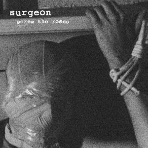 'Screw The Roses' by Surgeon