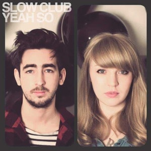 'Yeah So' by Slow Club