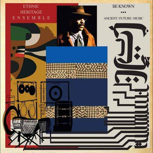 'Be Known Ancient/Future/Music' by Ethnic Heritage Ensemble