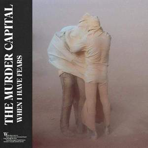 'When I Have Fears' by The Murder Capital