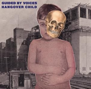 'Hangover Child' by Guided By Voices