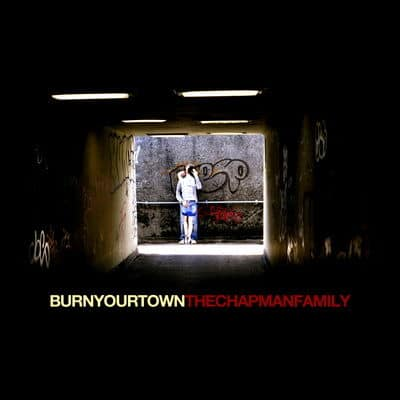 'Burn Your Town' by The Chapman Family