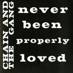 'Never Been Properly Loved' by Chain & the Gang