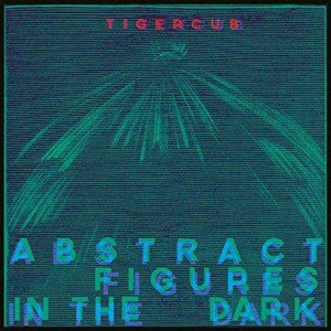 'Abstract Figures In The Dark' by Tigercub