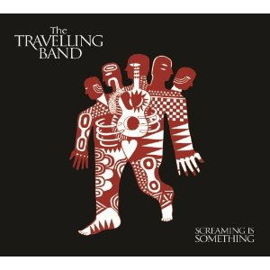 'Screaming Is Something' by The Travelling Band