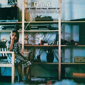 'D.O.A. The Third And Final Report Of Throbbing Gristle' by Throbbing Gristle