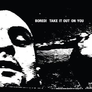 'Take It Out On You' by Bored