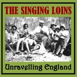 Unravelling England by The Singing Loins