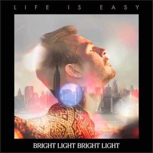 'Life Is Easy' by Bright Light Bright Light