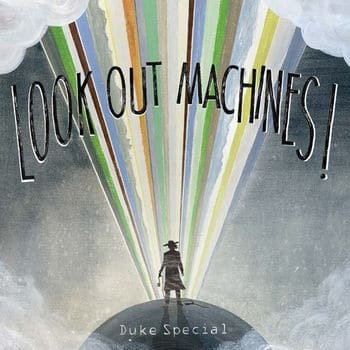 'Look Out Machines!' by Duke Special