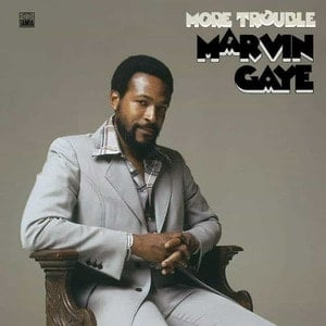 'More Trouble' by Marvin Gaye