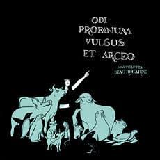 Odi Profanum Vulgus by Miss Violetta Beauregarde