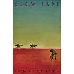Slow Fade by Rudolph Wurlitzer