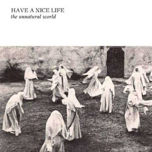 'The Unnatural World' by Have A Nice Life