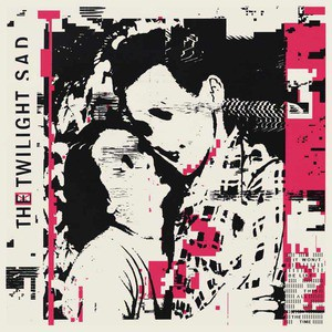'IT WON/T BE LIKE THIS ALL THE TIME' by The Twilight Sad