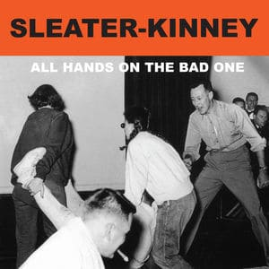 'All Hands On The Bad One' by Sleater-Kinney