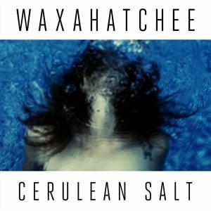 'Cerulean Salt' by Waxahatchee