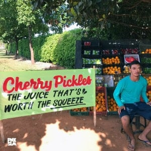 'The Juice That's Worth The Squeeze' by Cherry Pickles