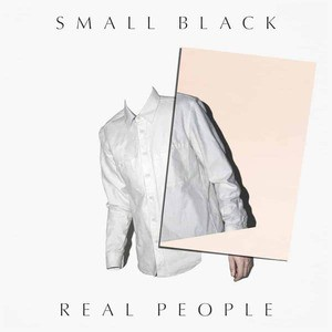 'Real People' by Small Black
