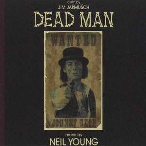 'Dead Man: A Film By Jim Jarmusch (Music From And Inspired By The Motion Picture)' by Neil Young