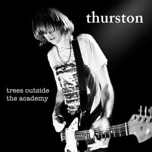 'Trees Outside The Academy (Remastered)' by Thurston Moore
