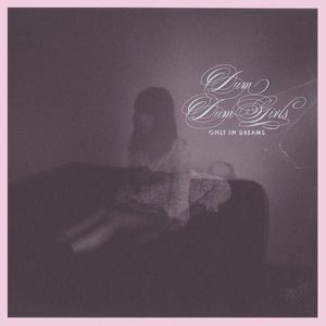 'Only in Dreams' by Dum Dum Girls