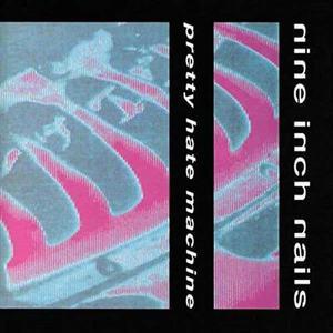 'Pretty Hate Machine' by Nine Inch Nails