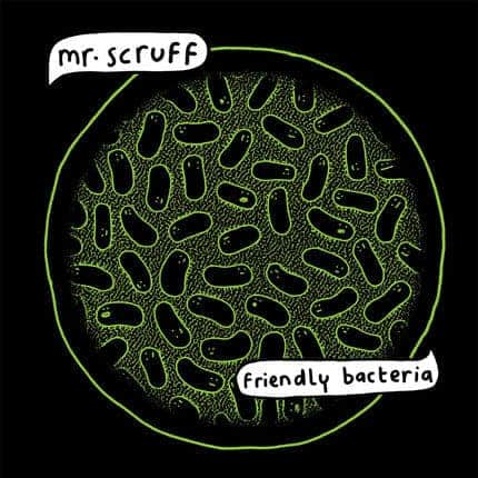 'Friendly Bacteria' by Mr Scruff