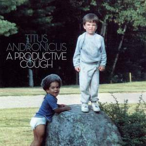 'A Productive Cough' by Titus Andronicus