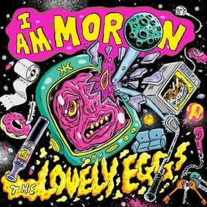'I Am Moron' by The Lovely Eggs