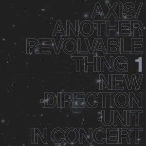 'Axis​/​Another Revolvable Thing 1' by Masayuki Takayanagi New Direction Unit