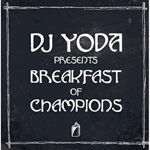 'DJ Yoda Presents: Breakfast Of Champions ' by DJ Yoda