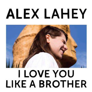 'I Love You Like A Brother' by Alex Lahey