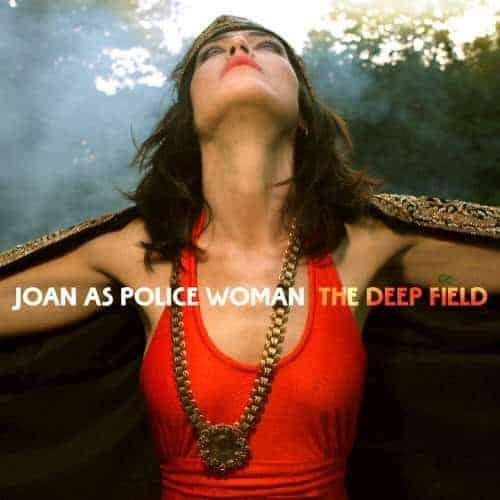 'The Deep Field' by Joan As Police Woman