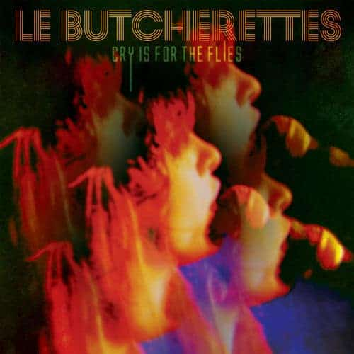 'Cry Is For The Flies' by Le Butcherettes