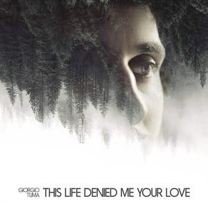 'This Life Denied Me Your Love' by Giorgio Tuma