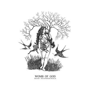 'Womb Of God' by Dead Neanderthals